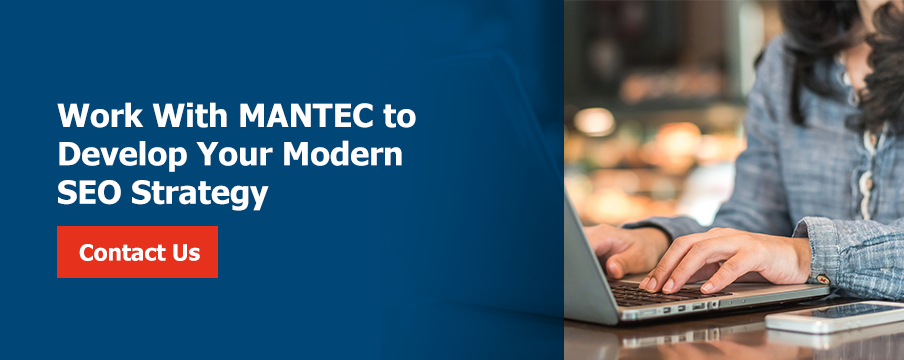 Work With MANTEC to Develop Your Modern SEO Strategy